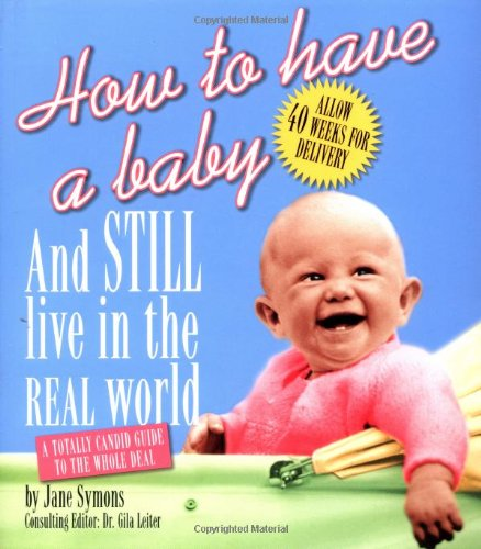 How To Have A Baby And Still Live In The Real World: A Totally Candid Guide To The Whole Deal front-732394