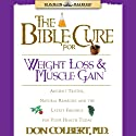 The Bible Cure for Weight Loss and Muscle Gain: Ancient Truths, Natural Remedies and the Latest Findings for Your Health Today (       UNABRIDGED) by Don Colbert Narrated by Steve Hiller