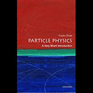Particle Physics: A Very Short Introduction | [Frank Close]