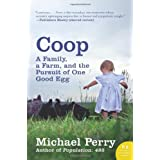 Coop: A Family, a Farm, and the Pursuit of One Good Egg ~ Michael Perry