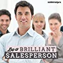 Be a Brilliant Salesperson - Subliminal Messages: Become a Selling Sensation, with Subliminal Messages Speech by  Subliminal Guru Narrated by  Subliminal Guru