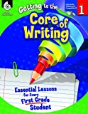 img - for Getting to the Core of Writing: Essential Lessons for Every First Grade Student book / textbook / text book