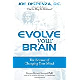 Evolve Your Brain: The Science of Changing Your Mindby Joe Dispenza