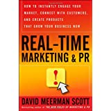 Real-Time Marketing and PR: How to Instantly Engage Your Market, Connect with Customers, and Create Products that Grow Your Business Now ~ David Meerman Scott