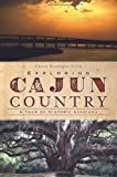 Exploring Cajun Country:: A Tour of Historic Acadiana (History & Guide)