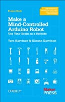 Make a Mind-Controlled Arduino Robot: Use Your Brain as a Remote Front Cover