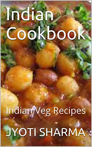Indian Cookbook: Indian Veg Recipes by JYOTI SHARMA