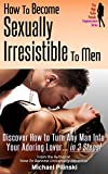 img - for How to Become Sexually Irresistible To Men: Discover How to Turn Any Man Into Your Adoring Lover in 3 Steps (The High Value Female Empowerment Series Book 2) book / textbook / text book