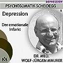 Depression: Der emotionale Infarkt Hörbuch von Wolf-Jürgen Maurer Gesprochen von: Wolf-Jürgen Maurer