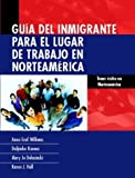 img - for Guia Del Inmigrante Para El Lugar De Trabajo En Norteamerica by Willliams Anna Graf Hall Karen J. Kooner Daljinder Dolasinski Mary Jo (2004-01-24) Paperback book / textbook / text book