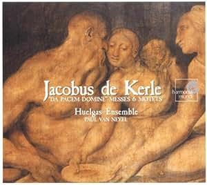 Jacobus de Kerle: Da Pacem Domine - Messes & Motets