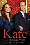Kate: The Making of a Princess Claudia Joseph