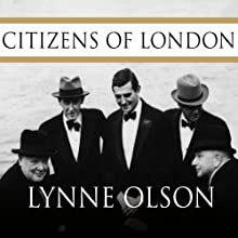Citizens of London: The Americans Who Stood with Britain in Its Darkest, Finest Hour (       UNABRIDGED) by Lynne Olson Narrated by Arthur Morey