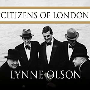 Citizens of London: The Americans Who Stood with Britain in Its Darkest, Finest Hour | [Lynne Olson]