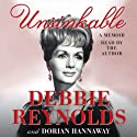 Unsinkable: A Memoir (       UNABRIDGED) by Debbie Reynolds, Dorian Hannaway Narrated by Debbie Reynolds