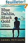 Blue Dahlia, Black Gold: A Journey In...