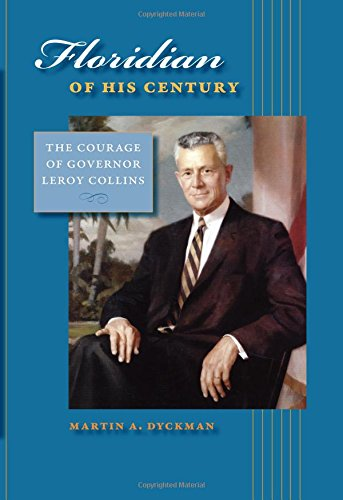 Floridian of His Century: The Courage of Governor LeRoy Collins (Florida History and Culture)