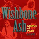 Mother of Pearl: Wishbone Ash LIVE