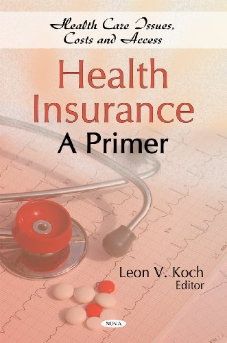 Health Insurance: A Primer (Health Issues, Costs and Access)