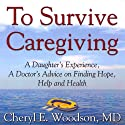 To Survive Caregiving: Finding Hope, Help and Health (       UNABRIDGED) by Cheryl Woodson Narrated by Cheryl Woodson