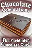 The Forbidden Chocolate Guide: Tasty Chocolate, Desserts, Cakes and Cookies For Celebrations, Birthdays and Special Events