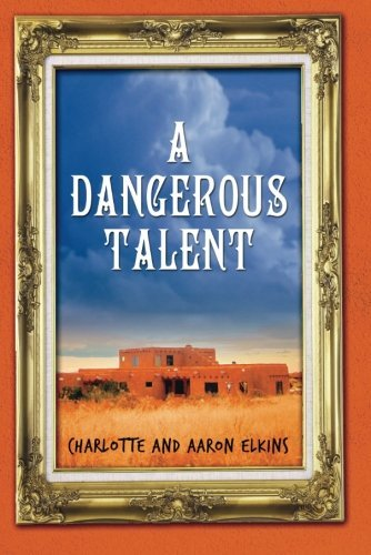 Charlotte and Aaron Elkins 'A Dangerous Talent' Santa Fe, Art Forgery, Murder, and the FBI