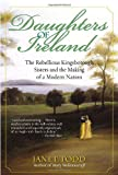 Daughters of Ireland: The Rebellious Kingsborough Sisters and the Making of a Modern Nation (0345447638) by Todd, Janet