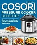 Cosori Pressure Cooker Cookbook: The Complete Cosori Pressure Cooker recipe book