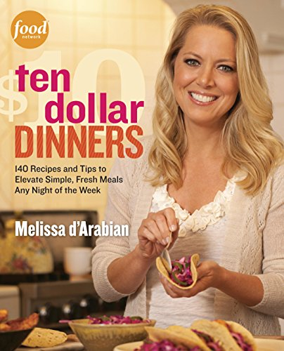 Ten Dollar Dinners: 140 Recipes & Tips to Elevate Simple, Fresh Meals Any Night of the Week cover