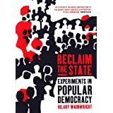 Reclaim the State: Experiments in Popular Democracy