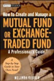 How to Create and Manage a Mutual Fund or Exchange-Traded Fund: A Professional's Guide (Wiley Finance)