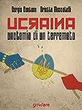 Ucraina, anatomia di un terremoto: Come la fragile politica estera dell'Unione Europea ha scatenato la Russia di Putin, svegliato Obama e la Nato e rafforzato ... Cina (Istantanee Vol. 42) (Italian Edition)
