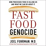 Fast Food Genocide: How Processed Food Is Killing Us and What We Can Do About It | Joel Fuhrman