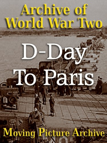 Archive Of World War Two - D-Day To Paris