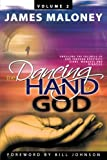 Volume 2 The Dancing Hand of God: Unveiling the Fullness of God through Apostolic Signs, Wonders, and Miracles
