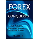 Forex Conquered : Little Known But Extremely Effective Strategies And Underground Weird Tricks For Active Traders Making You Millionaire