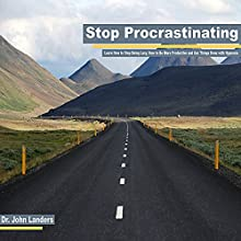 Stop Procrastinating: Learn How to Stop Being Lazy, How to Be More Productive and Get Things Done with Hypnosis  by Dr. John Landers Narrated by Elizabeth Green