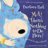 Barbara Park Ma! There's Nothing to Do Here!: A Word from Your Baby-In-Waiting
