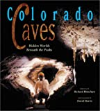 img - for Colorado Caves: Hidden Worlds Beneath the Peaks by Richard J. Rhinehart (2001-04-01) book / textbook / text book