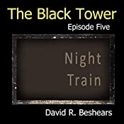 The Black Tower: Episode Five - Night Train | David R. Beshears