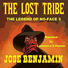 The Lost Tribe: The Legend of No-Face, Book 3 Audiobook by Jose Benjamin Narrated by Lawrence D Palmer