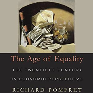 The Age of Equality: The Twentieth Century in Economic Perspective | [Richard Pomfret]