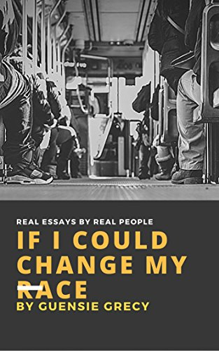 If I Could Change My Race: Real Essays by Real People