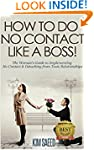 How To Do No Contact Like A Boss!: Th...