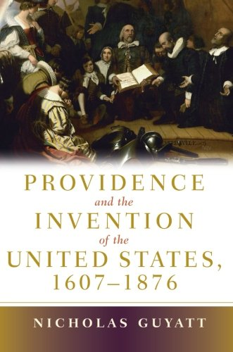 Providence and the Invention of the United States, 1607 – 1876