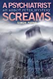 A Psychiatrist, Screams (Abbot Peter Mysteries Book 3)