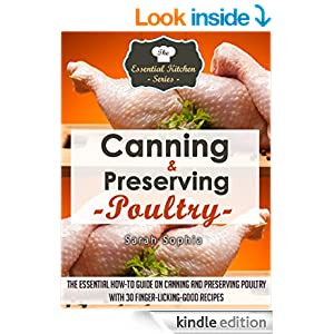 Canning & Preserving Poultry: The Essential How-To Guide on Canning and Preserving Poultry with 30 Finger-Licking-Good Recipes (The Essential Kitchen Series Book 50)