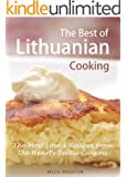 The Best of Lithuanian Cooking: The Most Popular Recipes from the Hearty Baltic Cuisine
