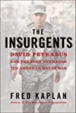 img - for The Insurgents: David Petraeus and the Plot to Change the American Way of War by Kaplan, Fred 1st (first) Edition (1/2/2013) book / textbook / text book