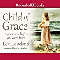 Child of Grace (       UNABRIDGED) by Lori Copeland Narrated by Kate Forbes